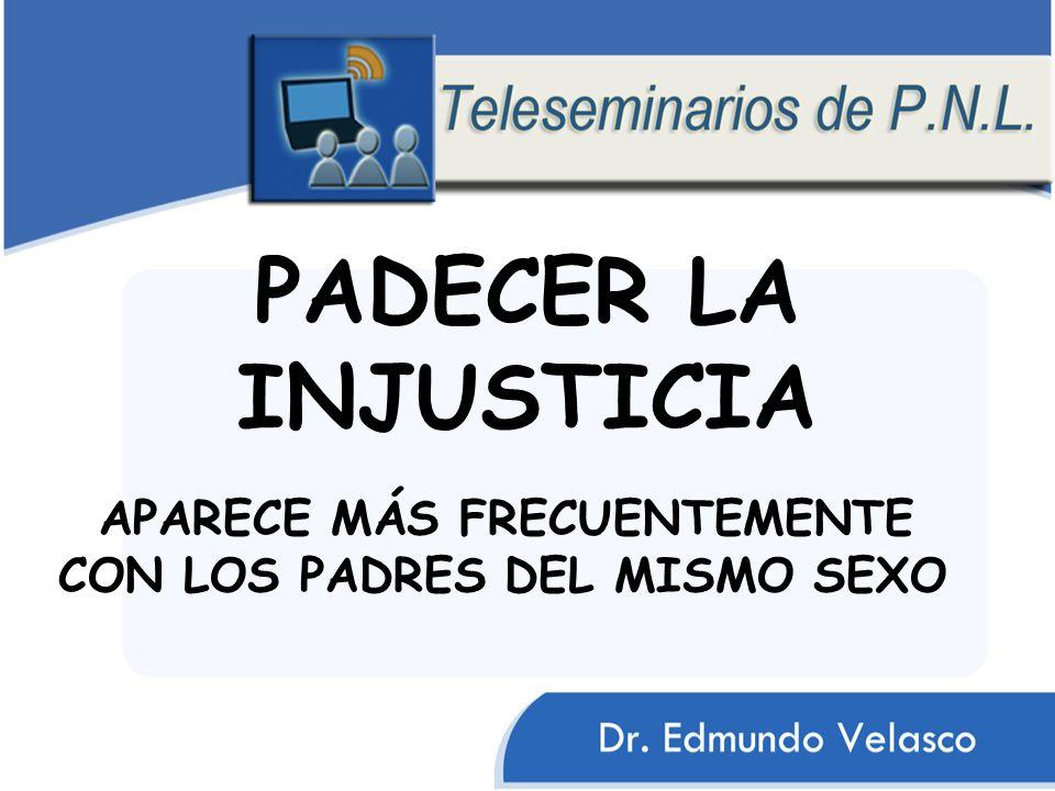 PADECER LA INJUSTICIA APARECE MÁS FRECUENTEMENTE CON LOS PADRES DEL MISMO SEXO