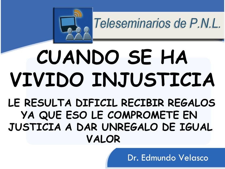 CUANDO SE HA VIVIDO INJUSTICIA LE RESULTA DIFICIL RECIBIR REGALOS YA QUE ESO LE COMPROMETE EN JUSTICIA A DAR UNREGALO DE IGUAL VALOR