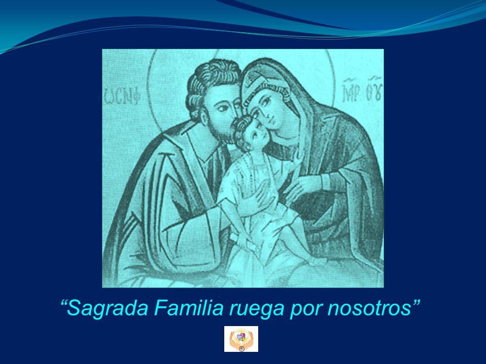 Sagrada Familia ruega por nosotros