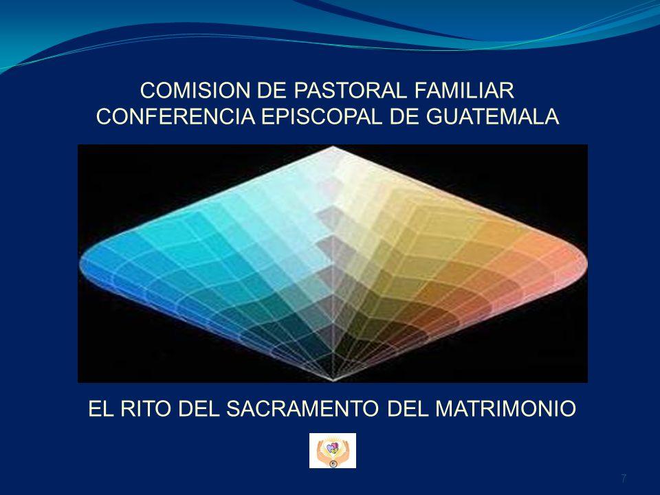EL RITO DEL SACRAMENTO DEL MATRIMONIO COMISION DE PASTORAL FAMILIAR CONFERENCIA EPISCOPAL DE GUATEMALA 7
