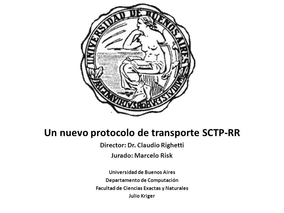 Un nuevo protocolo de transporte SCTP-RR Director: Dr. Claudio Righetti Jurado: Marcelo Risk Universidad de Buenos Aires Departamento de Computación F