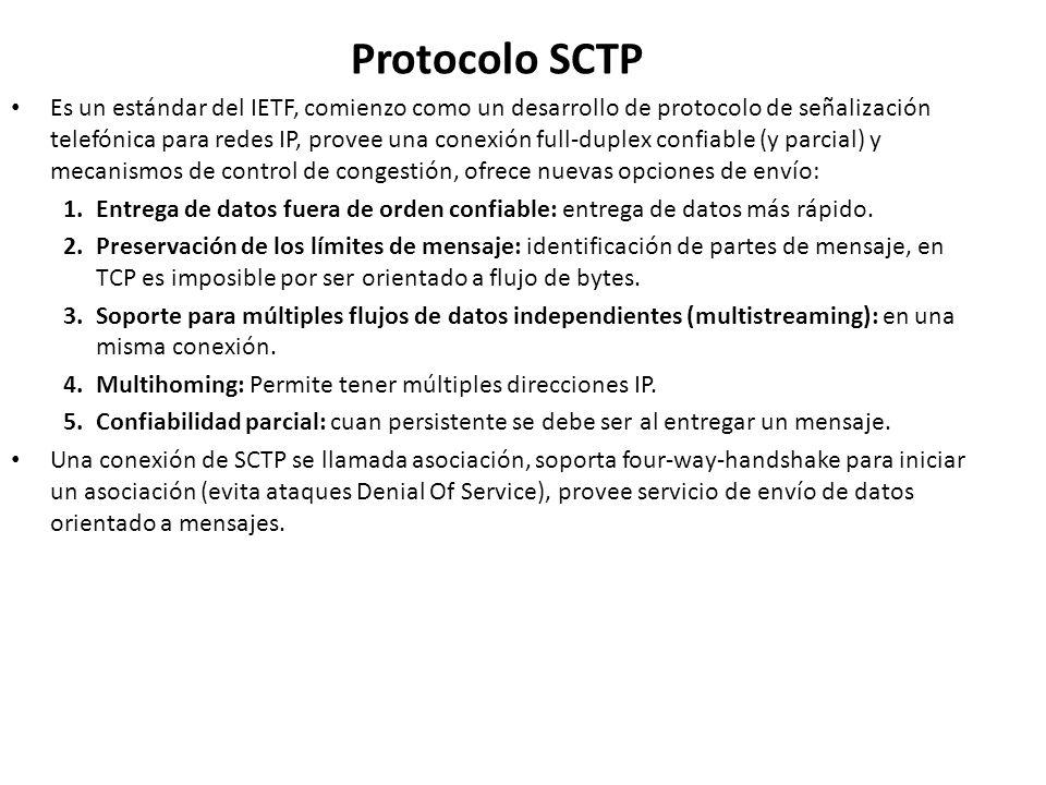 Protocolo SCTP Es un estándar del IETF, comienzo como un desarrollo de protocolo de señalización telefónica para redes IP, provee una conexión full-du
