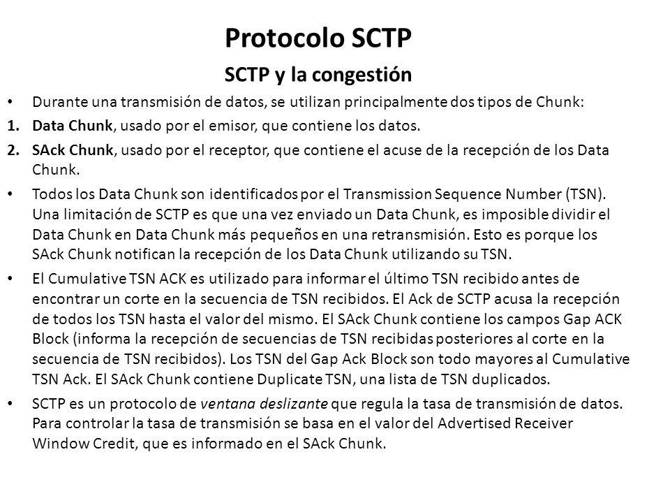 Protocolo SCTP SCTP y la congestión Durante una transmisión de datos, se utilizan principalmente dos tipos de Chunk: 1.Data Chunk, usado por el emisor