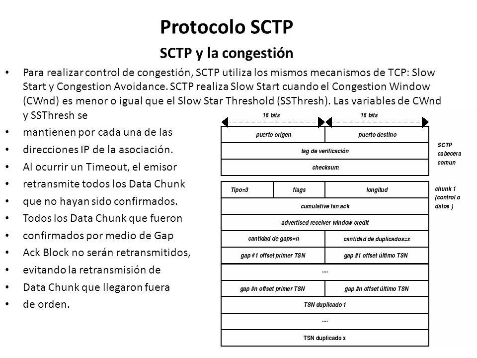 Protocolo SCTP SCTP y la congestión Para realizar control de congestión, SCTP utiliza los mismos mecanismos de TCP: Slow Start y Congestion Avoidance.