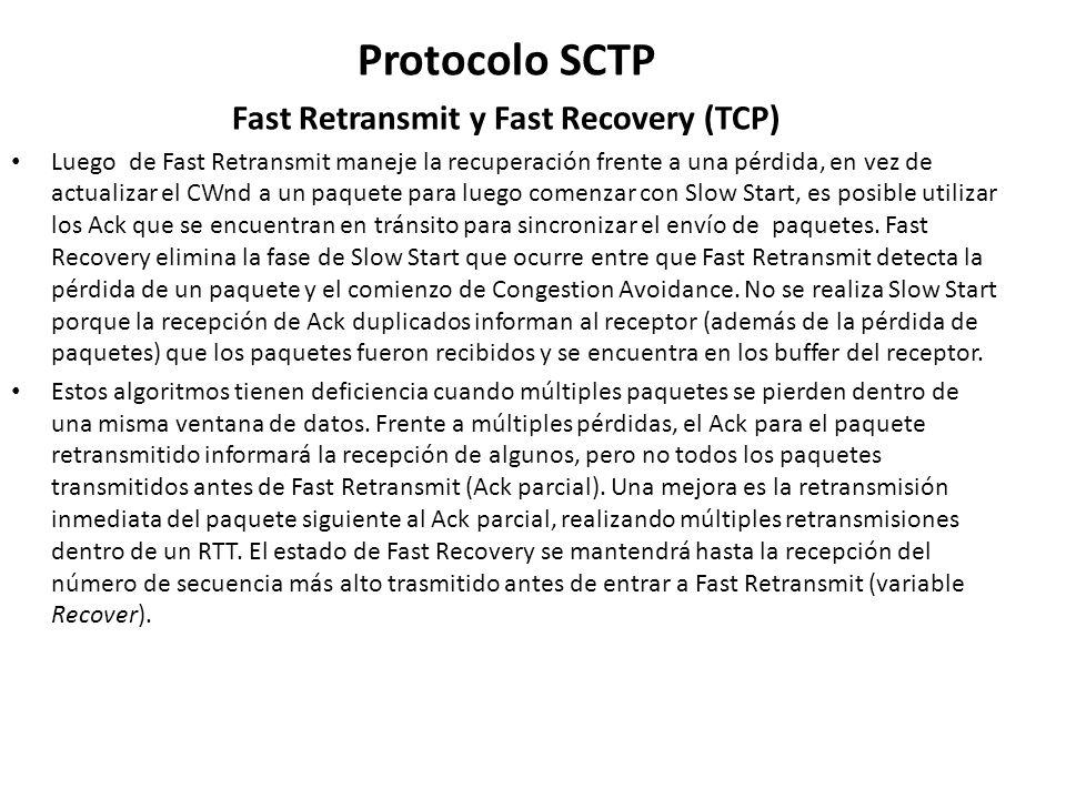 Protocolo SCTP Fast Retransmit y Fast Recovery (TCP) Luego de Fast Retransmit maneje la recuperación frente a una pérdida, en vez de actualizar el CWn