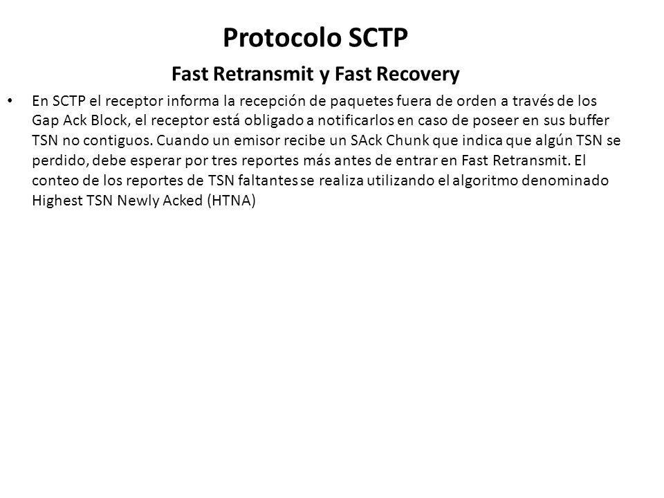 Protocolo SCTP Fast Retransmit y Fast Recovery En SCTP el receptor informa la recepción de paquetes fuera de orden a través de los Gap Ack Block, el r