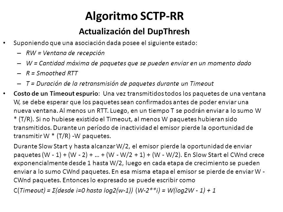 Algoritmo SCTP-RR Actualización del DupThresh Suponiendo que una asociación dada posee el siguiente estado: – RW = Ventana de recepción – W = Cantidad