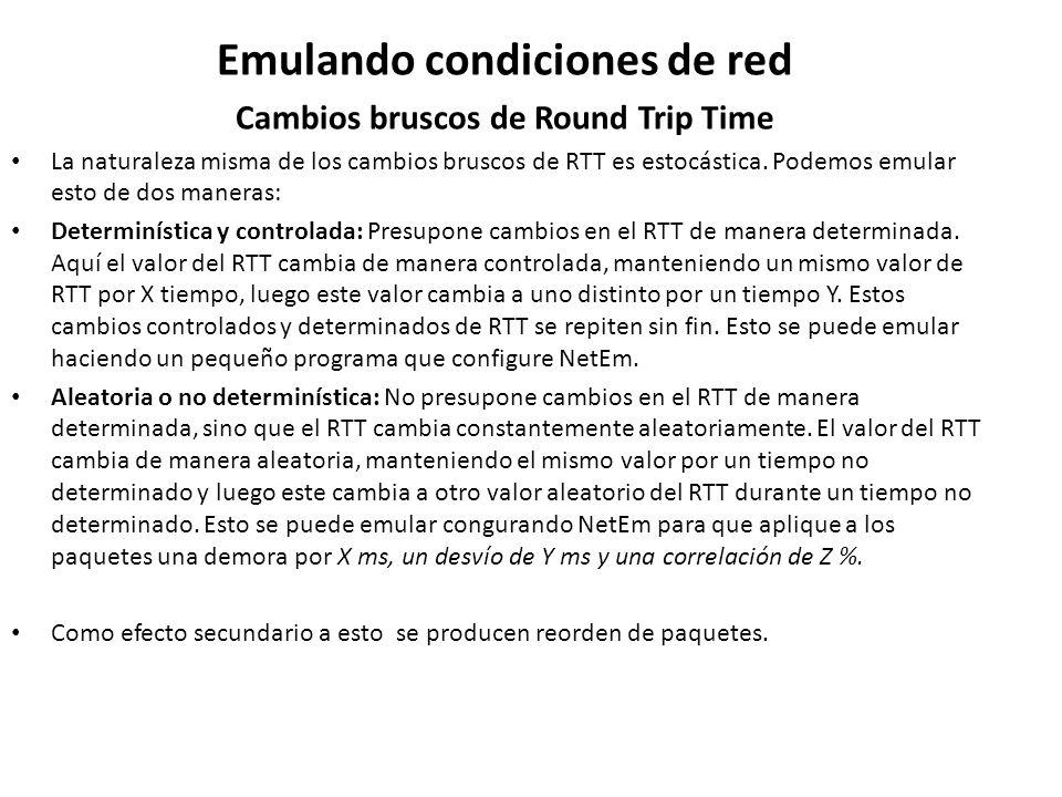 Emulando condiciones de red Cambios bruscos de Round Trip Time La naturaleza misma de los cambios bruscos de RTT es estocástica. Podemos emular esto d