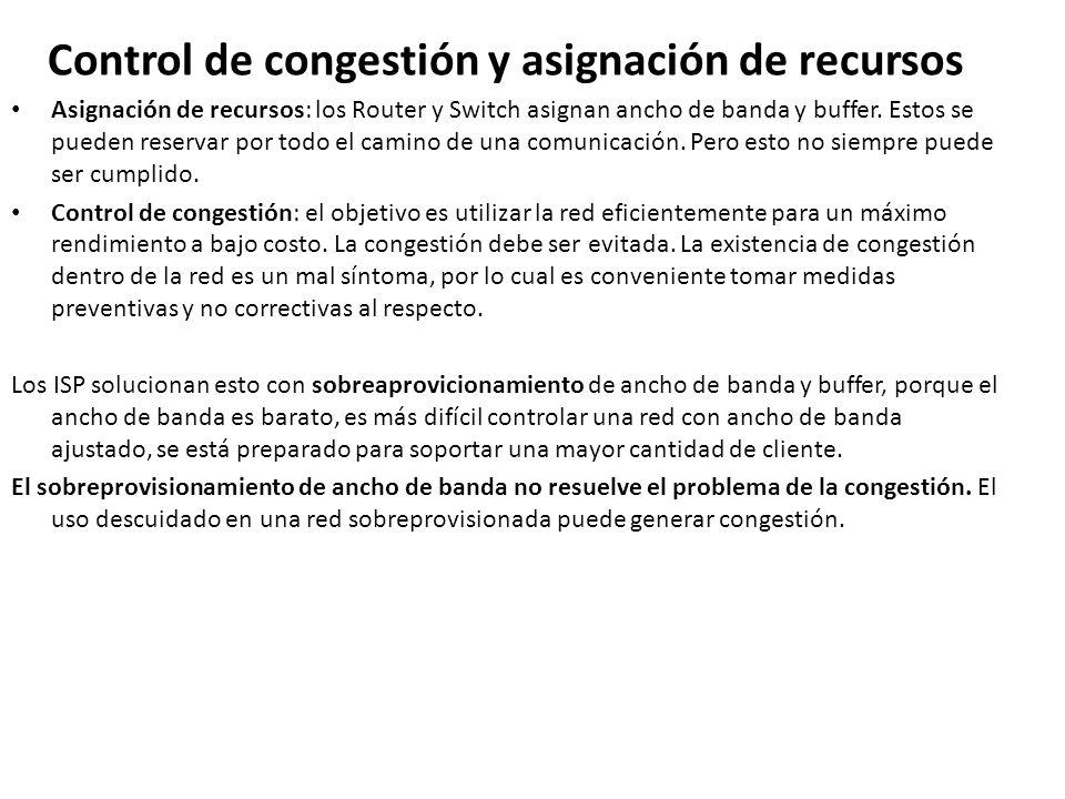 Control de congestión y asignación de recursos Asignación de recursos: los Router y Switch asignan ancho de banda y buffer. Estos se pueden reservar p