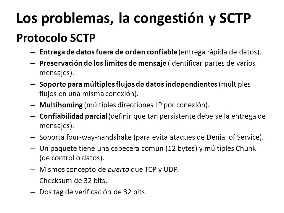 Los problemas, la congestión y SCTP Protocolo SCTP – Entrega de datos fuera de orden confiable (entrega rápida de datos). – Preservación de los límite