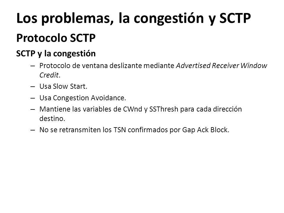 Los problemas, la congestión y SCTP Protocolo SCTP SCTP y la congestión – Protocolo de ventana deslizante mediante Advertised Receiver Window Credit.