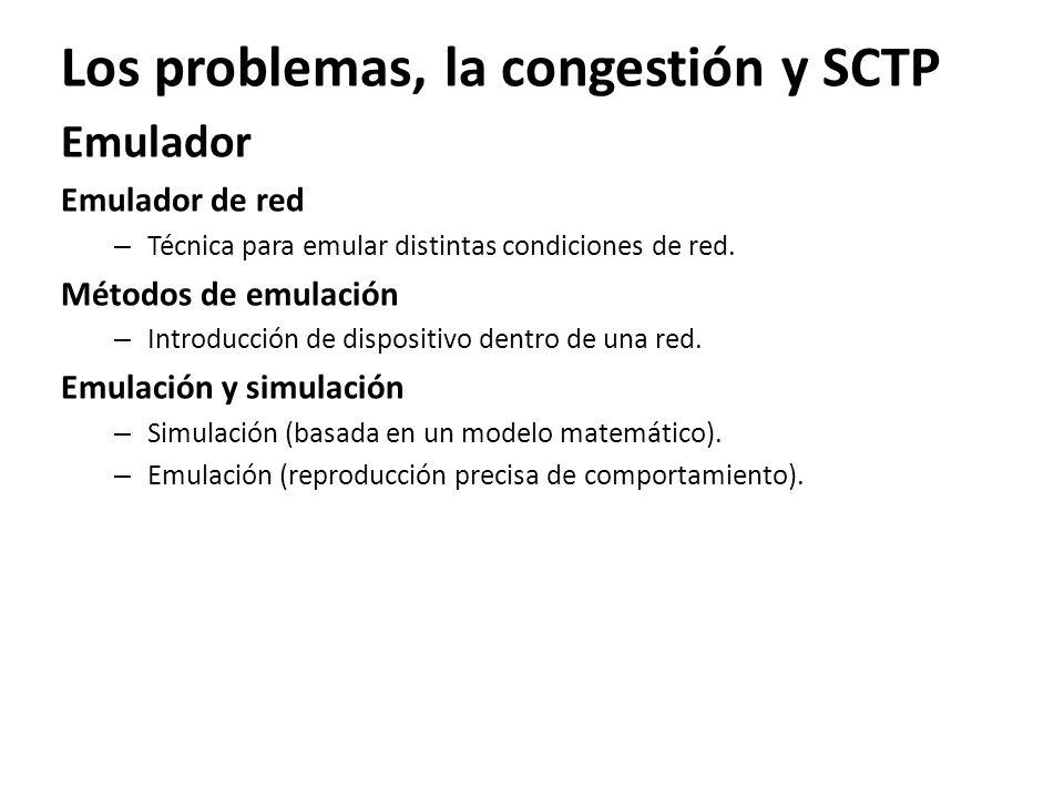 Los problemas, la congestión y SCTP Emulador Emulador de red – Técnica para emular distintas condiciones de red. Métodos de emulación – Introducción d
