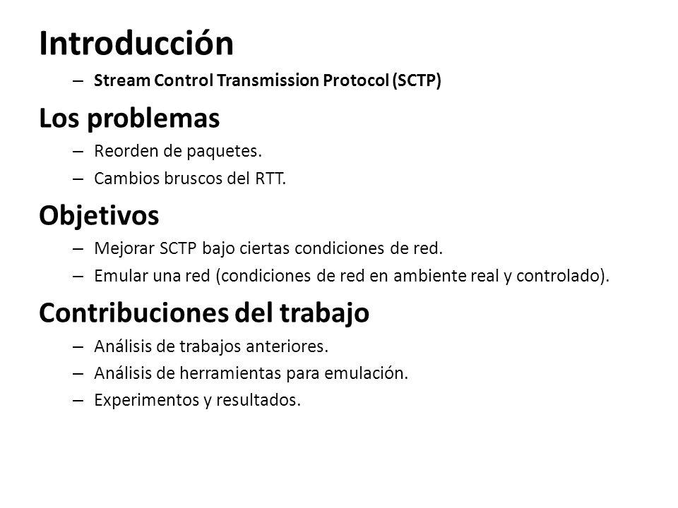 Introducción – Stream Control Transmission Protocol (SCTP) Los problemas – Reorden de paquetes. – Cambios bruscos del RTT. Objetivos – Mejorar SCTP ba