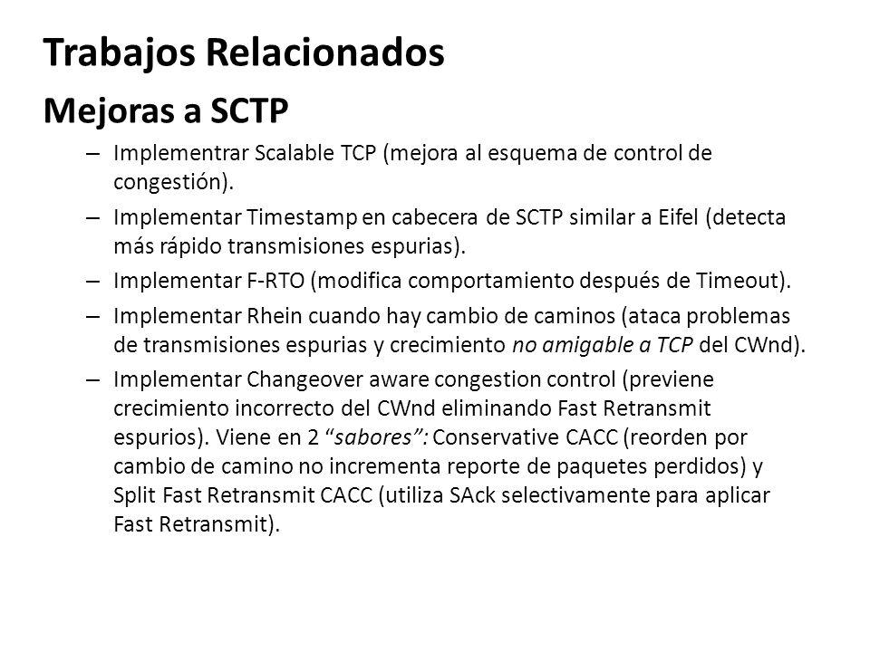Trabajos Relacionados Mejoras a SCTP – Implementrar Scalable TCP (mejora al esquema de control de congestión). – Implementar Timestamp en cabecera de