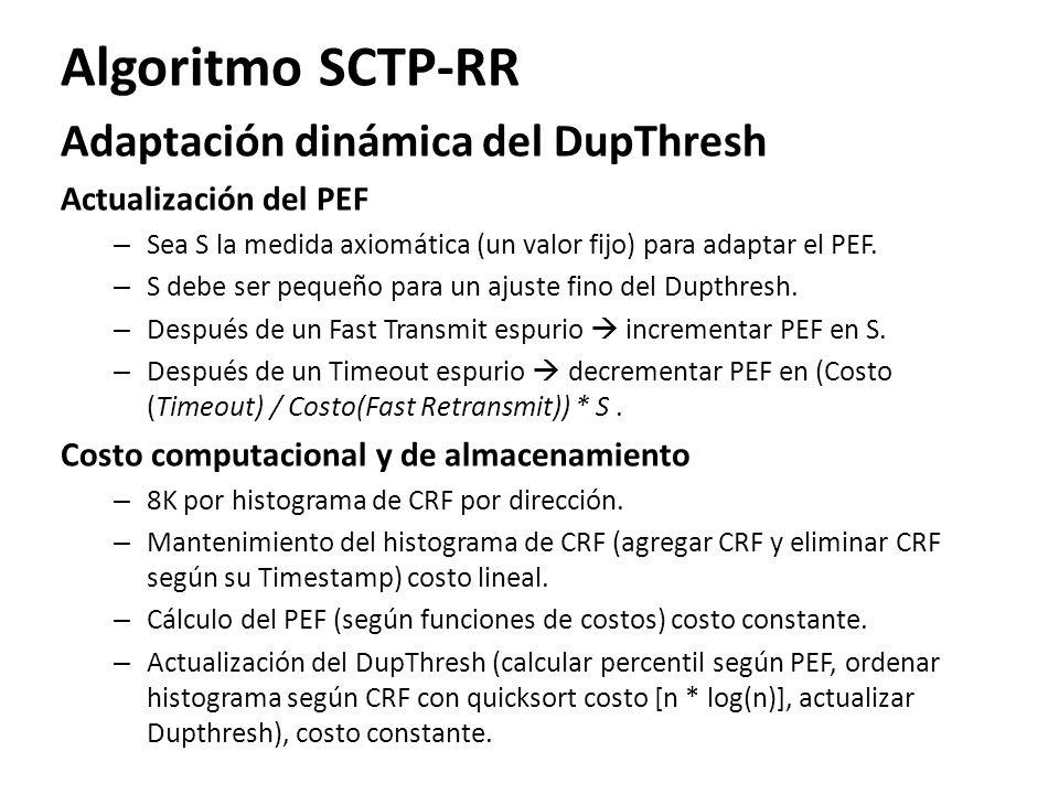 Algoritmo SCTP-RR Adaptación dinámica del DupThresh Actualización del PEF – Sea S la medida axiomática (un valor fijo) para adaptar el PEF. – S debe s