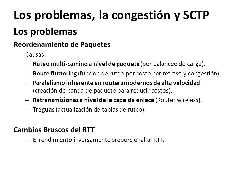 Los problemas, la congestión y SCTP Los problemas Reordenamiento de Paquetes Causas: – Ruteo multi-camino a nivel de paquete (por balanceo de carga).