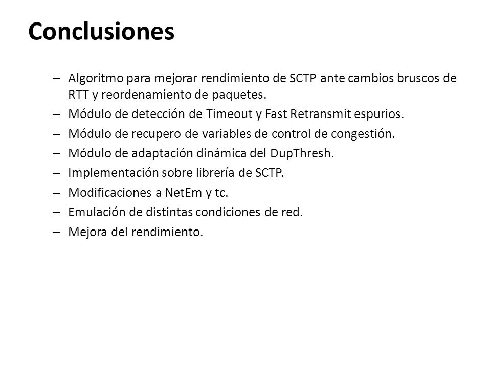 Conclusiones – Algoritmo para mejorar rendimiento de SCTP ante cambios bruscos de RTT y reordenamiento de paquetes. – Módulo de detección de Timeout y
