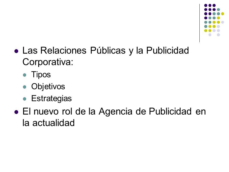 Las Relaciones Públicas y la Publicidad Corporativa: Tipos Objetivos Estrategias El nuevo rol de la Agencia de Publicidad en la actualidad