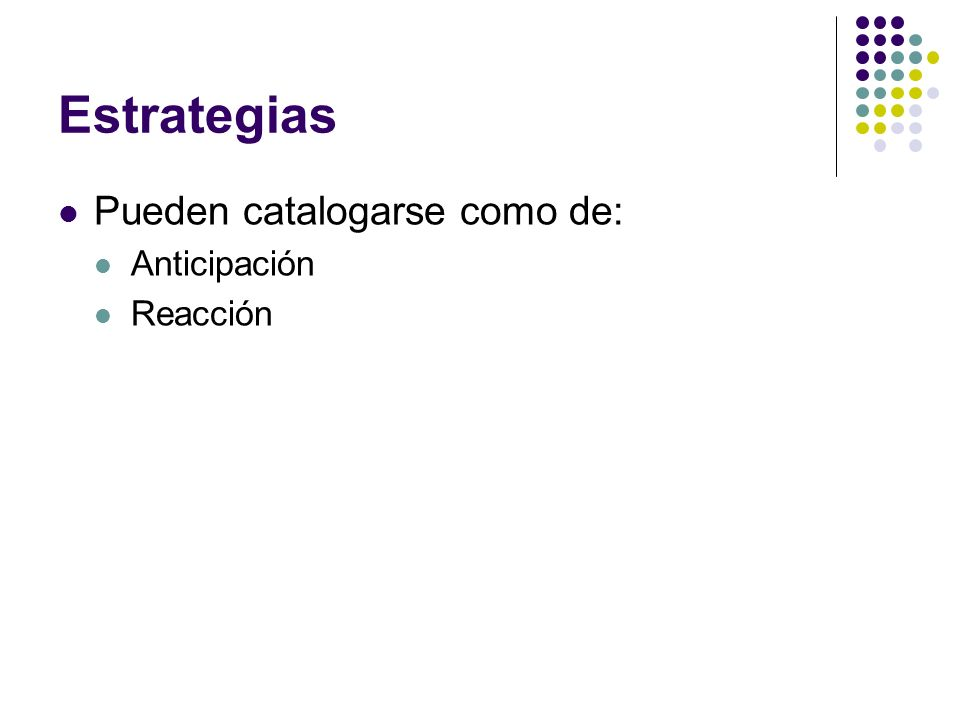 Estrategias Pueden catalogarse como de: Anticipación Reacción