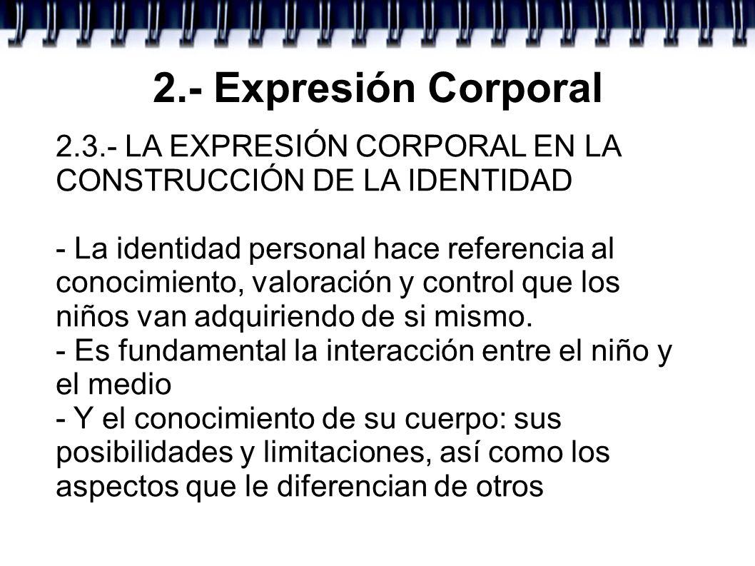 2.- Expresión Corporal 2.3.- LA EXPRESIÓN CORPORAL EN LA CONSTRUCCIÓN DE LA IDENTIDAD - La identidad personal hace referencia al conocimiento, valorac