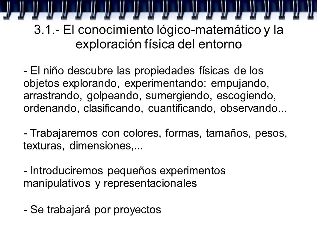 3.1.- El conocimiento lógico-matemático y la exploración física del entorno - El niño descubre las propiedades físicas de los objetos explorando, expe