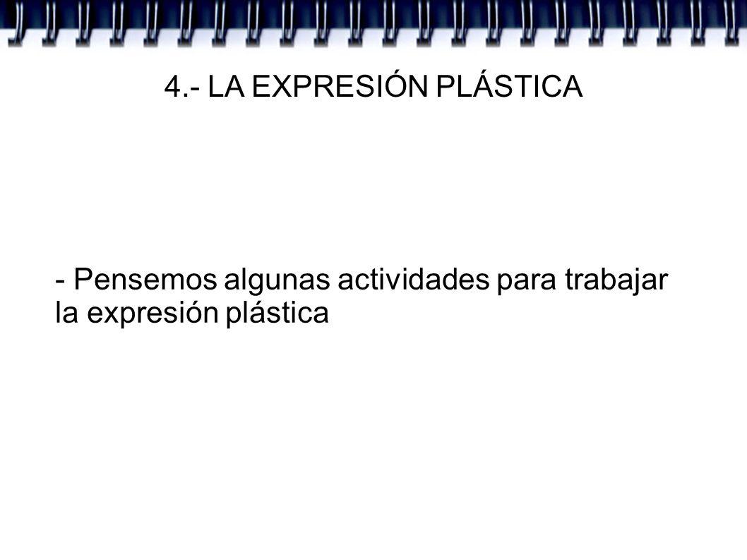 4.- LA EXPRESIÓN PLÁSTICA - Pensemos algunas actividades para trabajar la expresión plástica