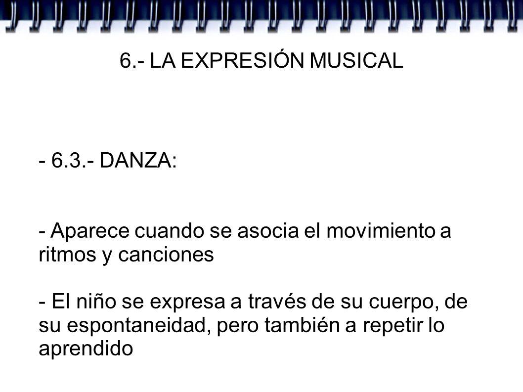 6.- LA EXPRESIÓN MUSICAL - 6.3.- DANZA: - Aparece cuando se asocia el movimiento a ritmos y canciones - El niño se expresa a través de su cuerpo, de s