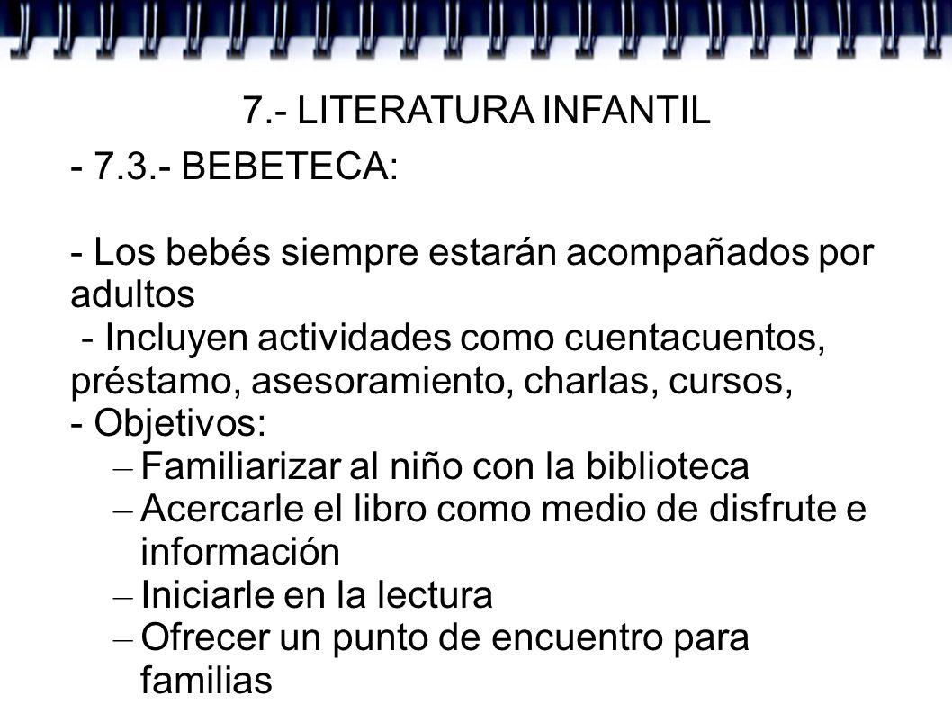 7.- LITERATURA INFANTIL - 7.3.- BEBETECA: - Los bebés siempre estarán acompañados por adultos - Incluyen actividades como cuentacuentos, préstamo, ase