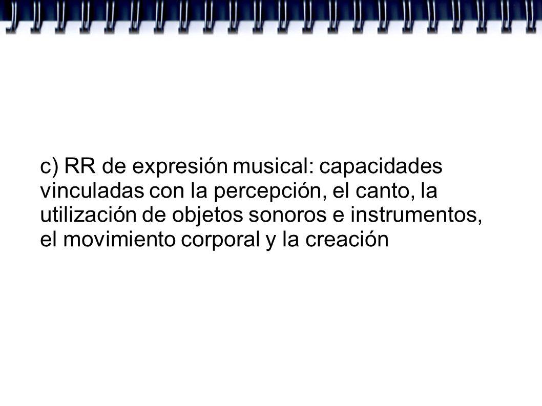 c) RR de expresión musical: capacidades vinculadas con la percepción, el canto, la utilización de objetos sonoros e instrumentos, el movimiento corpor