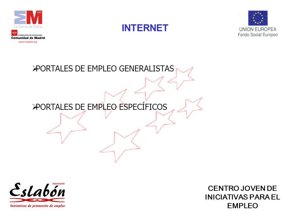PORTALES DE EMPLEO GENERALISTAS PORTALES DE EMPLEO ESPECÍFICOS INTERNET CENTRO JOVEN DE INICIATIVAS PARA EL EMPLEO