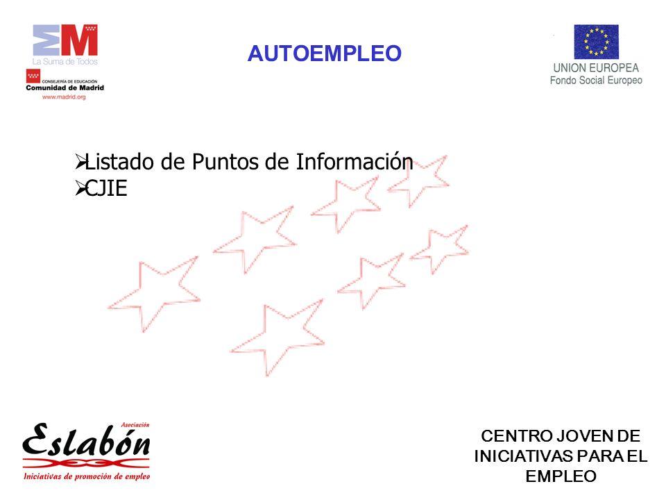 AUTOEMPLEO CENTRO JOVEN DE INICIATIVAS PARA EL EMPLEO Listado de Puntos de Información CJIE