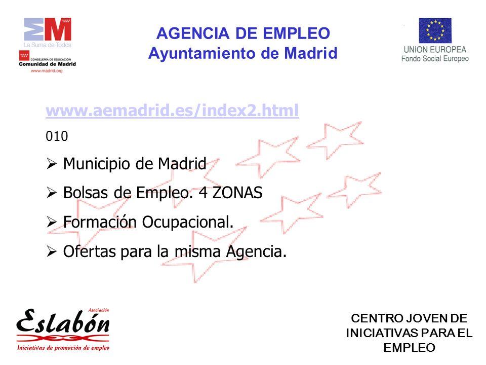 AGENCIA DE EMPLEO Ayuntamiento de Madrid www.aemadrid.es/index2.html 010 Municipio de Madrid Bolsas de Empleo.