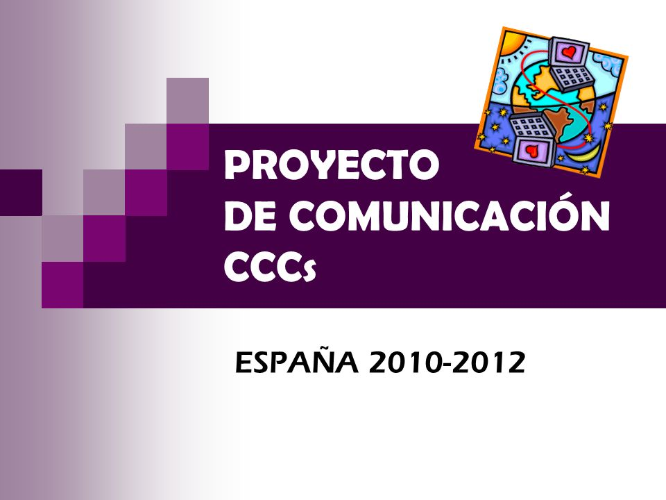PROYECTO DE COMUNICACIÓN CCCs ESPAÑA 2010-2012