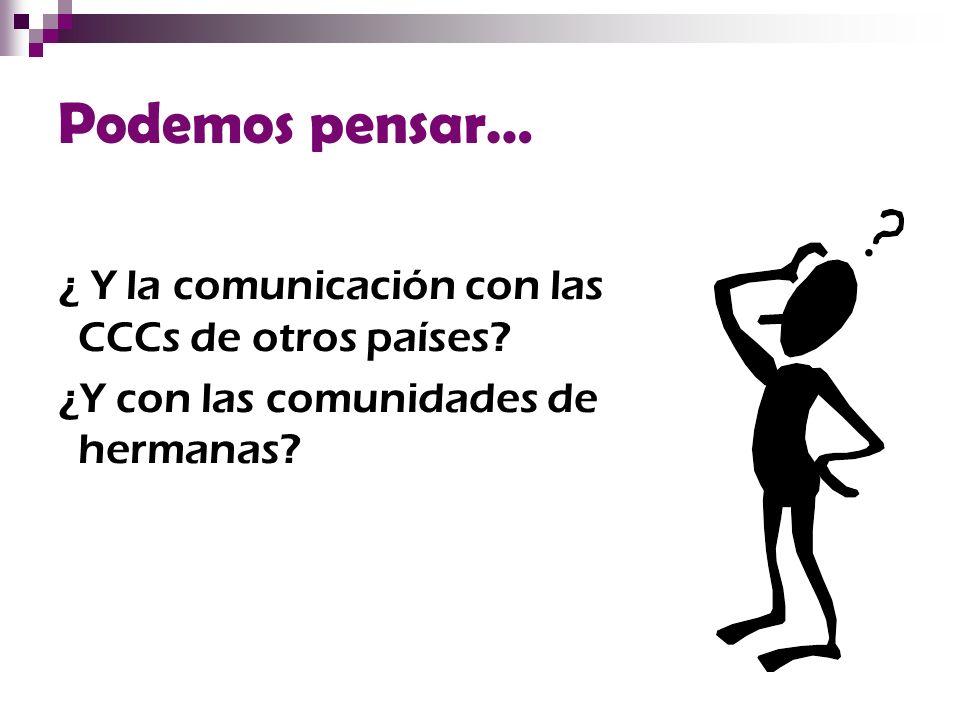 Podemos pensar… ¿ Y la comunicación con las CCCs de otros países? ¿Y con las comunidades de hermanas?