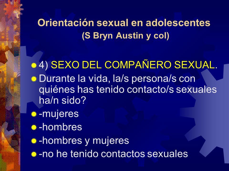 Orientación sexual en adolescentes (S Bryn Austin y col) 4) SEXO DEL COMPAÑERO SEXUAL. Durante la vida, la/s persona/s con quiénes has tenido contacto
