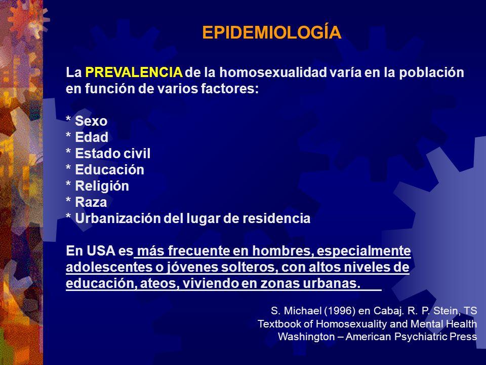 EPIDEMIOLOGÍA La PREVALENCIA de la homosexualidad varía en la población en función de varios factores: * Sexo * Edad * Estado civil * Educación * Reli