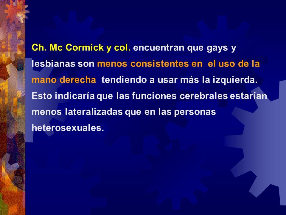 Ch. Mc Cormick y col. encuentran que gays y lesbianas son menos consistentes en el uso de la mano derecha, tendiendo a usar más la izquierda. Esto ind