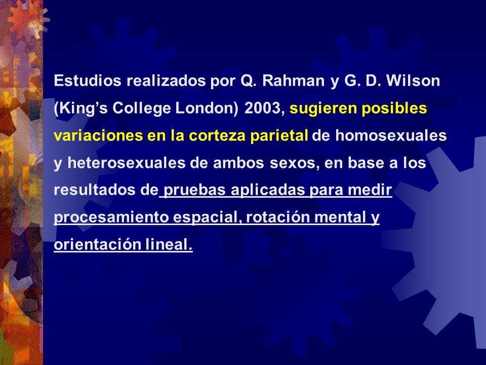 Estudios realizados por Q. Rahman y G. D. Wilson (Kings College London) 2003, sugieren posibles variaciones en la corteza parietal de homosexuales y h
