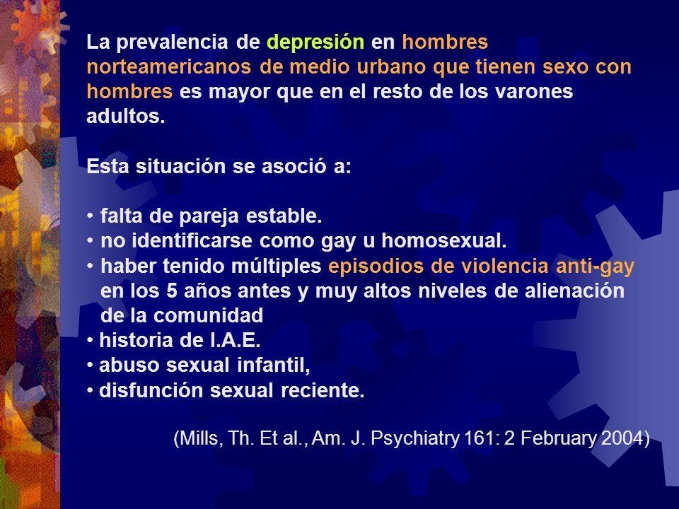 La prevalencia de depresión en hombres norteamericanos de medio urbano que tienen sexo con hombres es mayor que en el resto de los varones adultos. Es