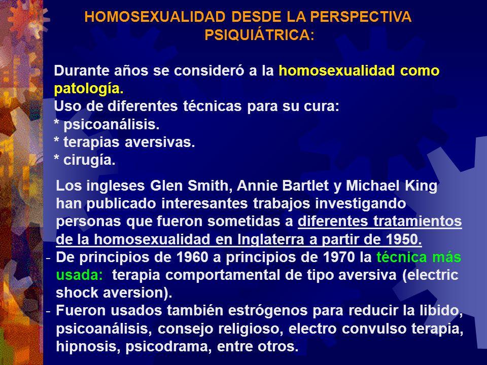 HOMOSEXUALIDAD DESDE LA PERSPECTIVA PSIQUIÁTRICA: Durante años se consideró a la homosexualidad como patología. Uso de diferentes técnicas para su cur