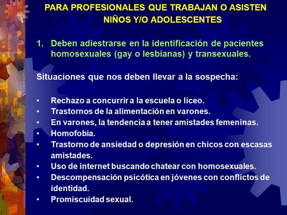 PARA PROFESIONALES QUE TRABAJAN O ASISTEN NIÑOS Y/O ADOLESCENTES 1.Deben adiestrarse en la identificación de pacientes homosexuales (gay o lesbianas)