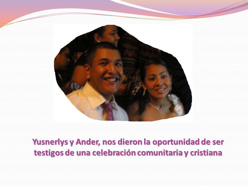 Yusnerlys y Ander, nos dieron la oportunidad de ser testigos de una celebración comunitaria y cristiana