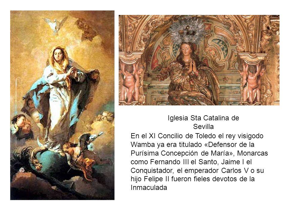 Iglesia Sta Catalina de Sevilla En el XI Concilio de Toledo el rey visigodo Wamba ya era titulado «Defensor de la Purísima Concepción de María», Monar