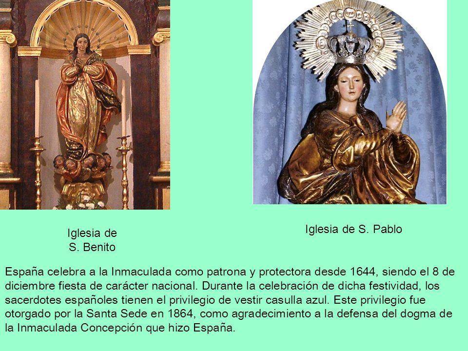 Iglesia de S. Benito Iglesia de S. Pablo España celebra a la Inmaculada como patrona y protectora desde 1644, siendo el 8 de diciembre fiesta de carác
