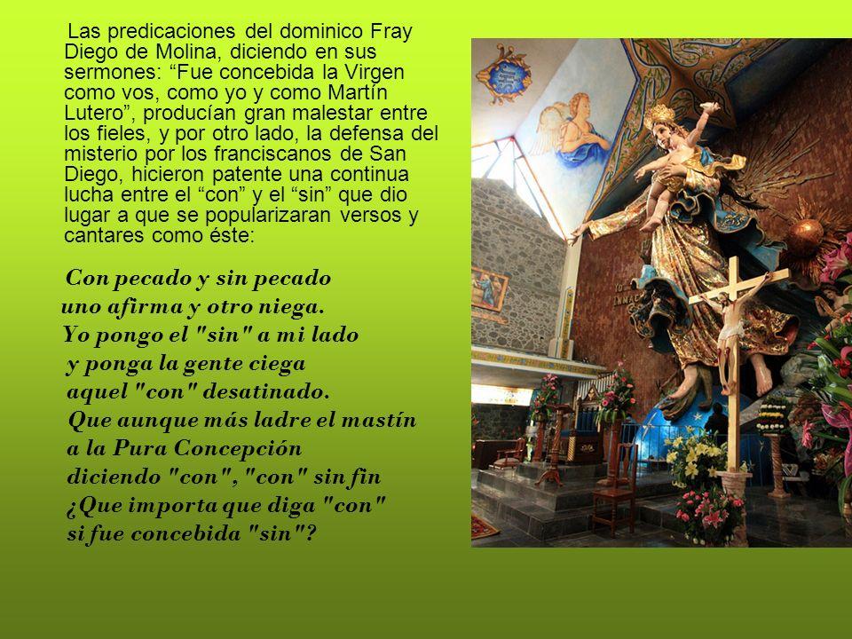 Las predicaciones del dominico Fray Diego de Molina, diciendo en sus sermones: Fue concebida la Virgen como vos, como yo y como Martín Lutero, producí
