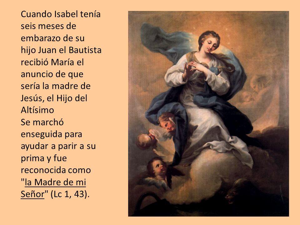 Cuando Isabel tenía seis meses de embarazo de su hijo Juan el Bautista recibió María el anuncio de que sería la madre de Jesús, el Hijo del Altísimo S