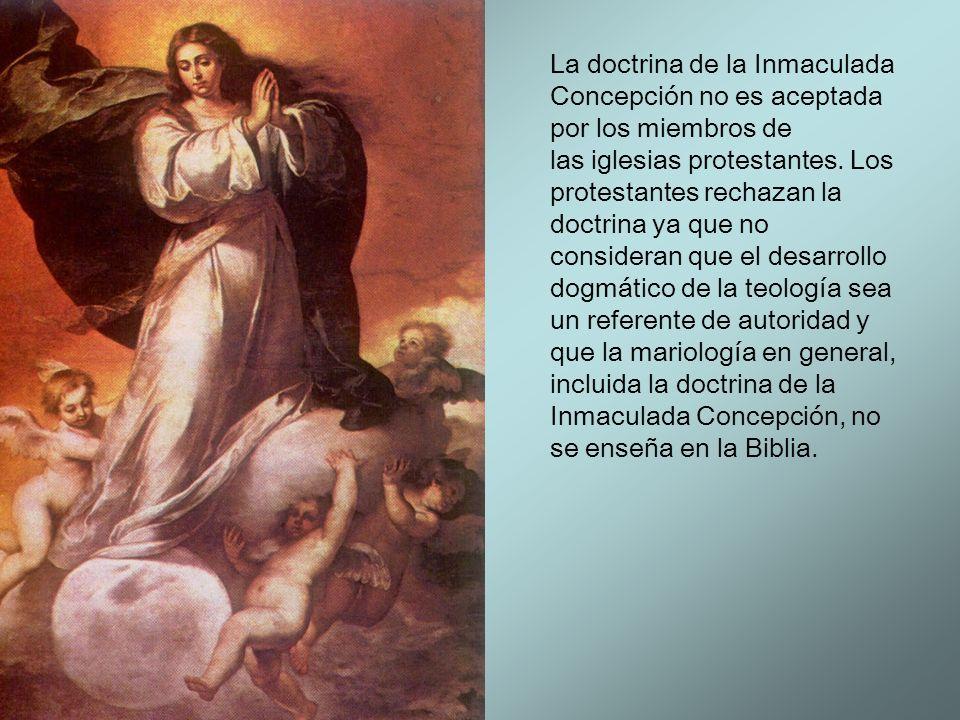 La doctrina de la Inmaculada Concepción no es aceptada por los miembros de las iglesias protestantes. Los protestantes rechazan la doctrina ya que no