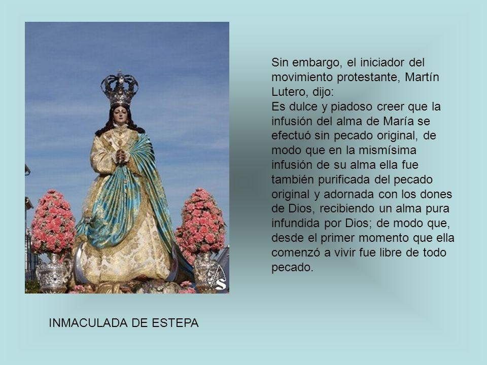 INMACULADA DE ESTEPA Sin embargo, el iniciador del movimiento protestante, Martín Lutero, dijo: Es dulce y piadoso creer que la infusión del alma de M