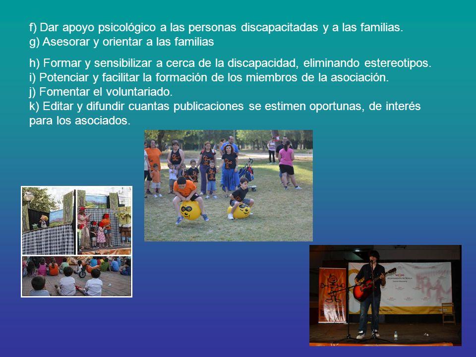 f) Dar apoyo psicológico a las personas discapacitadas y a las familias. g) Asesorar y orientar a las familias h) Formar y sensibilizar a cerca de la