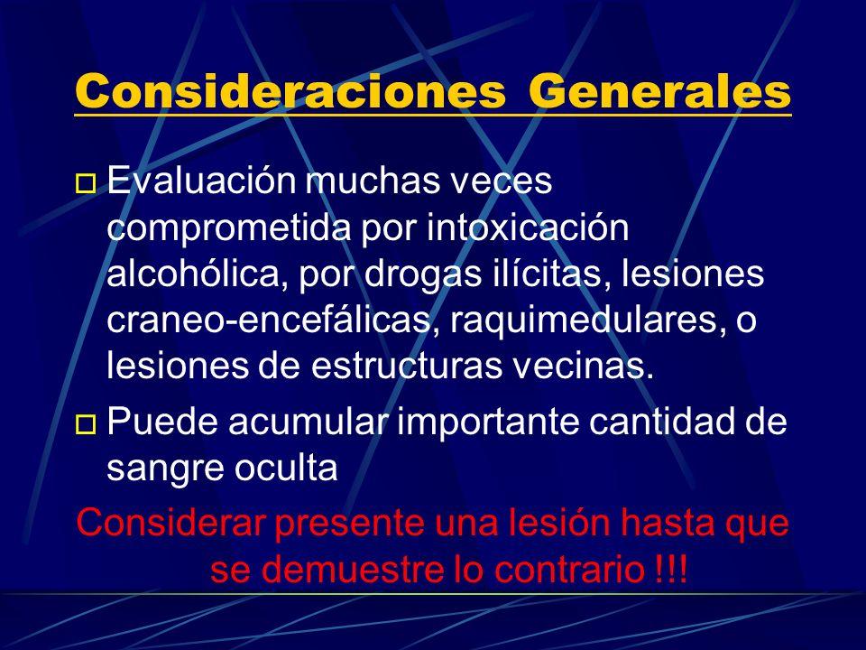 Consideraciones Generales o Evaluación muchas veces comprometida por intoxicación alcohólica, por drogas ilícitas, lesiones craneo-encefálicas, raquim